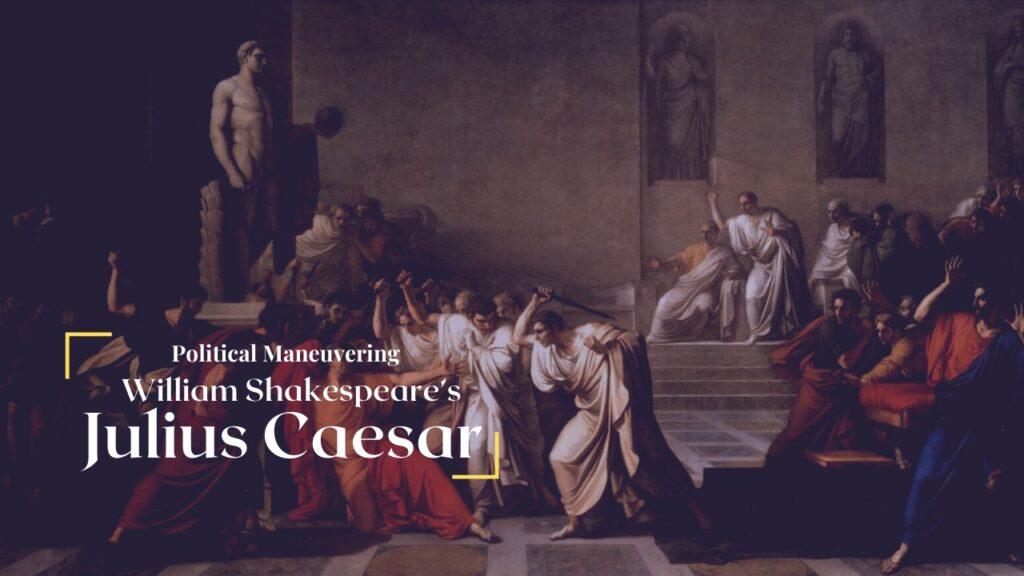 Political Maneuvering in William Shakespeare's Julius Caesar