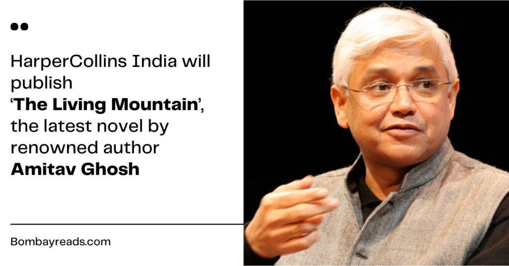 HarperCollins India to Publish Amitav Ghosh's New Novel 'The Living Mountain',