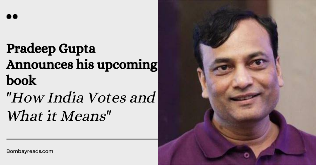 Pradeep Gupta Announces 'How India Votes and What it Means'