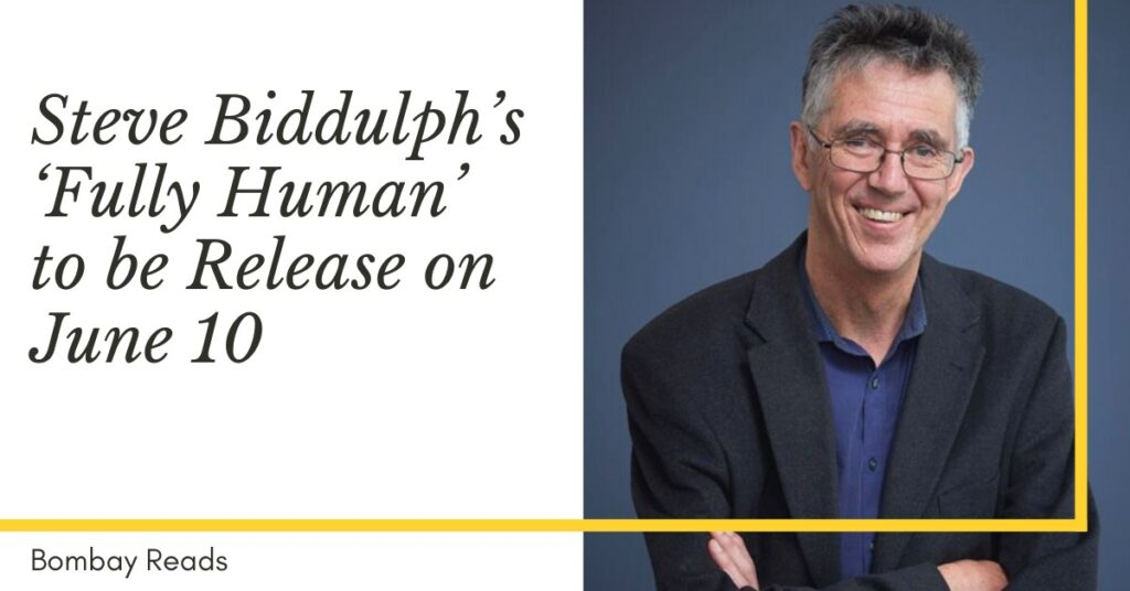 Steve Biddulph's new book 'Fully Human' to be Release on June 10