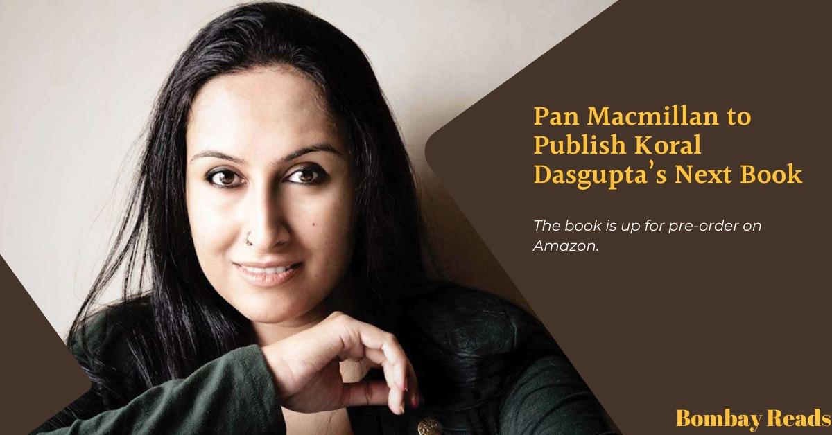 Pan Macmillan to Publish Koral Dasgupta's Next Book